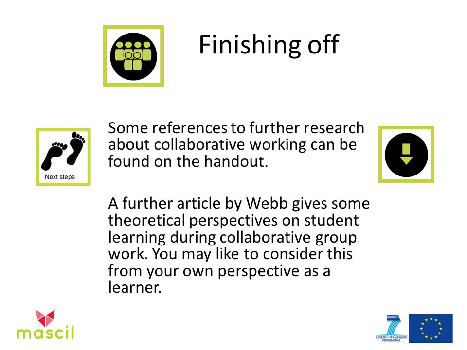 Finishing off Some references to further research about collaborative working can be found on the handout.