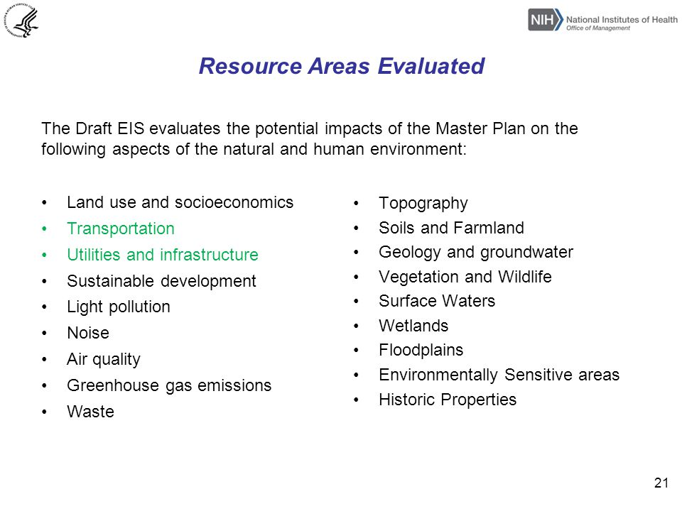 Resource Areas Evaluated The Draft EIS evaluates the potential impacts of the Master Plan on the following aspects of the natural and human environment: Land use and socioeconomics Transportation Utilities and infrastructure Sustainable development Light pollution Noise Air quality Greenhouse gas emissions Waste Topography Soils and Farmland Geology and groundwater Vegetation and Wildlife Surface Waters Wetlands Floodplains Environmentally Sensitive areas Historic Properties 21