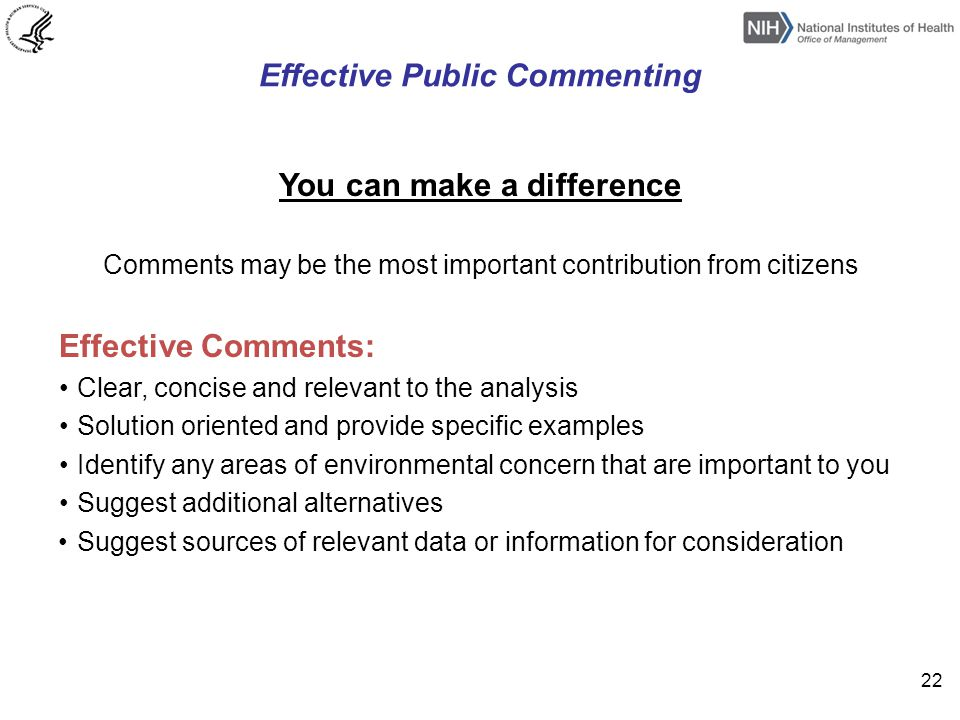 Effective Public Commenting You can make a difference Comments may be the most important contribution from citizens Effective Comments: Clear, concise and relevant to the analysis Solution oriented and provide specific examples Identify any areas of environmental concern that are important to you Suggest additional alternatives Suggest sources of relevant data or information for consideration 22