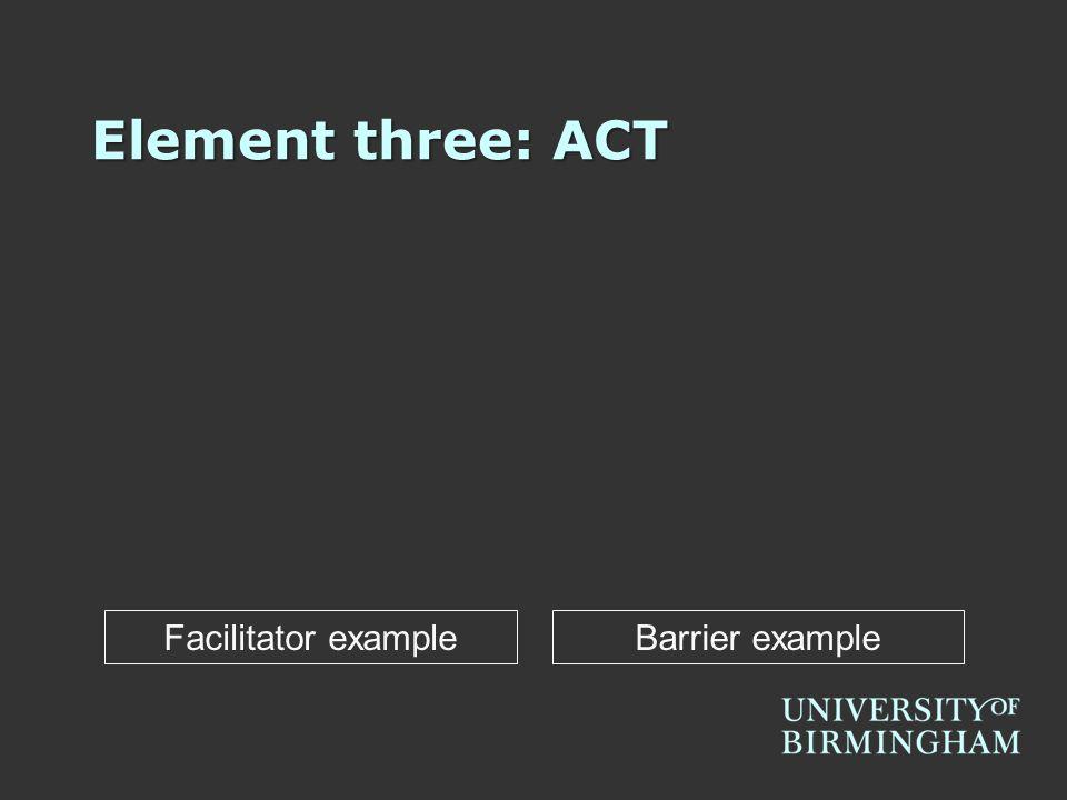 Element three: ACT Facilitator exampleBarrier example