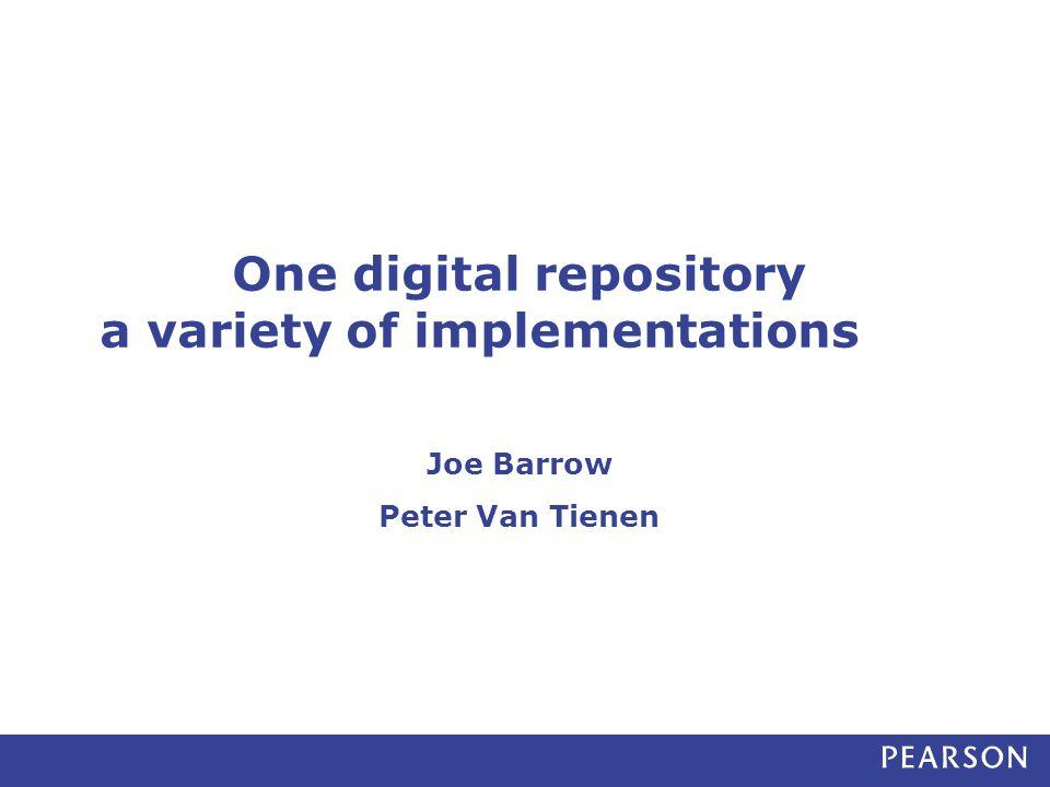 One digital repository a variety of implementations Joe Barrow Peter Van Tienen