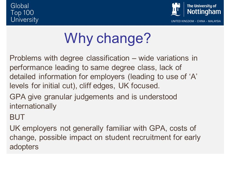 Why change? Problems with degree classification – wide variations in performance leading to same degree class, lack of detailed information for employ