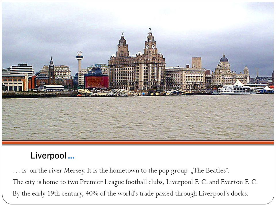 "Liverpool … … is on the river Mersey. It is the hometown to the pop group ""The Beatles ."