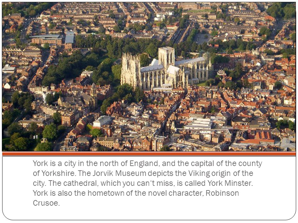 York is a city in the north of England, and the capital of the county of Yorkshire.