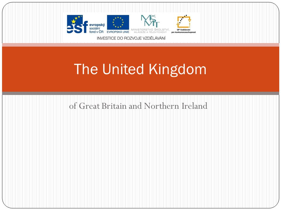 of Great Britain and Northern Ireland The United Kingdom