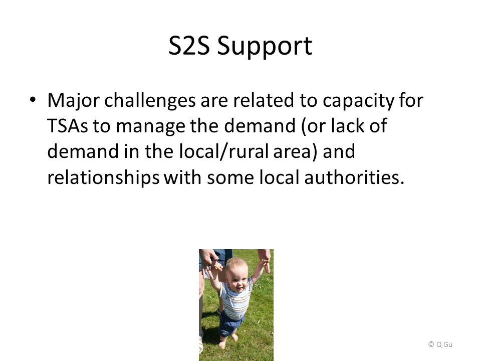 S2S Support Major challenges are related to capacity for TSAs to manage the demand (or lack of demand in the local/rural area) and relationships with some local authorities.