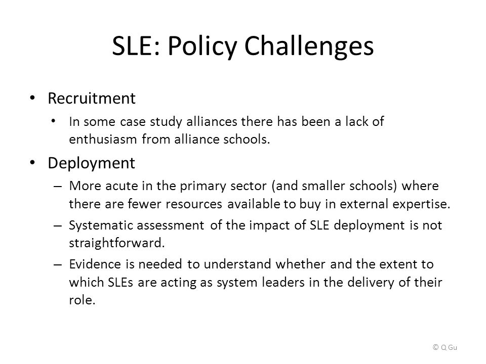 SLE: Policy Challenges Recruitment In some case study alliances there has been a lack of enthusiasm from alliance schools.