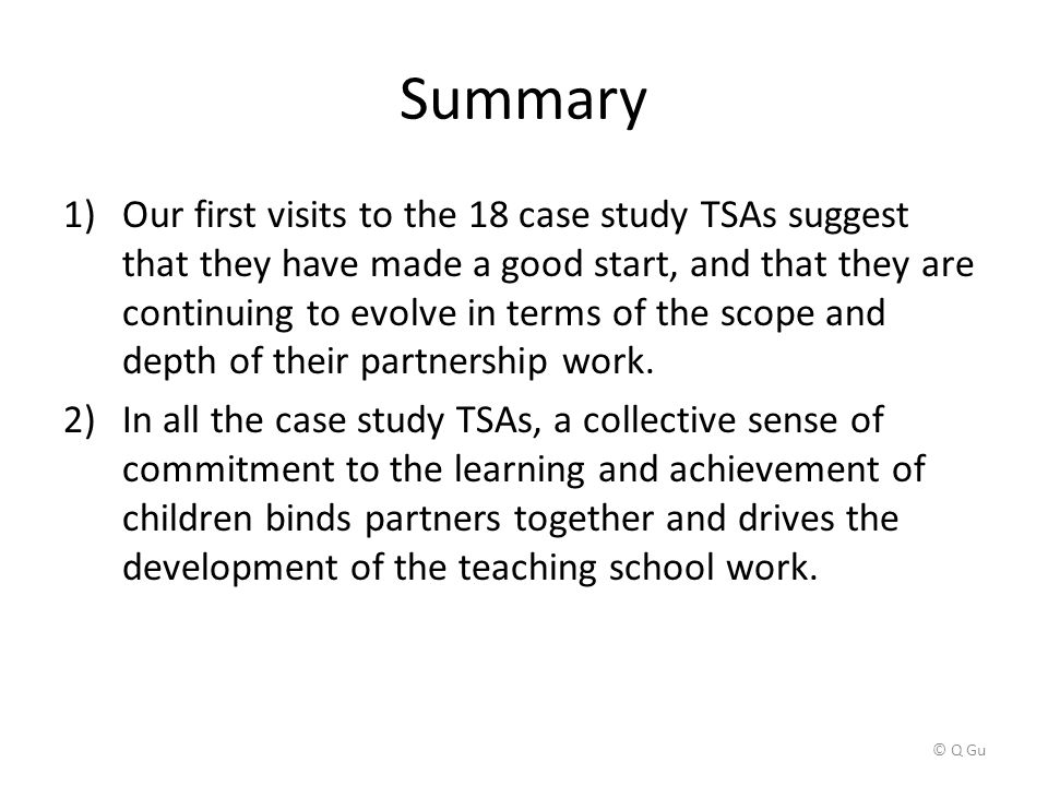 Summary 1)Our first visits to the 18 case study TSAs suggest that they have made a good start, and that they are continuing to evolve in terms of the scope and depth of their partnership work.