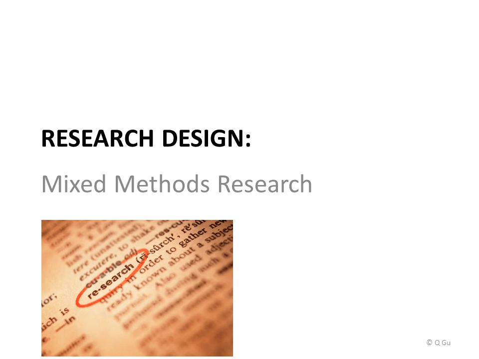 RESEARCH DESIGN: Mixed Methods Research © Q Gu