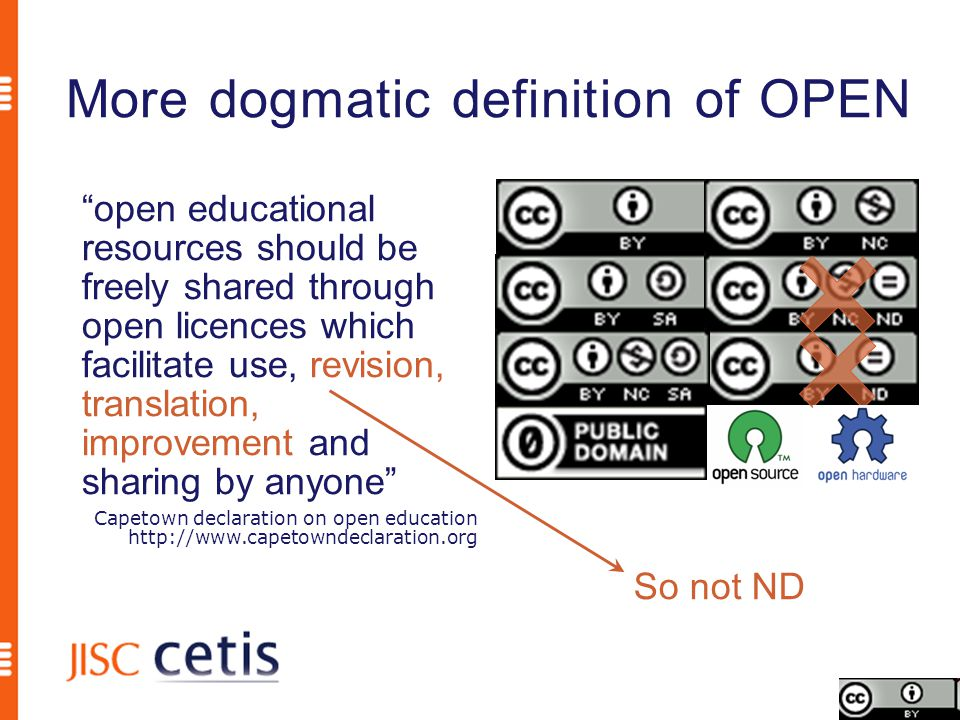 More dogmatic definition of OPEN open educational resources should be freely shared through open licences which facilitate use, revision, translation, improvement and sharing by anyone Capetown declaration on open education http://www.capetowndeclaration.org So not ND