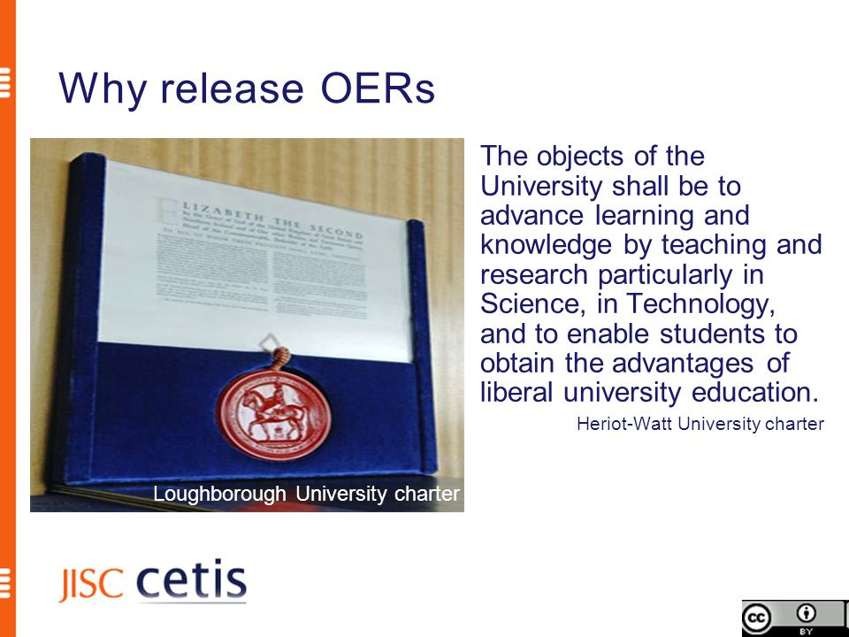 Why release OERs The objects of the University shall be to advance learning and knowledge by teaching and research particularly in Science, in Technology, and to enable students to obtain the advantages of liberal university education.