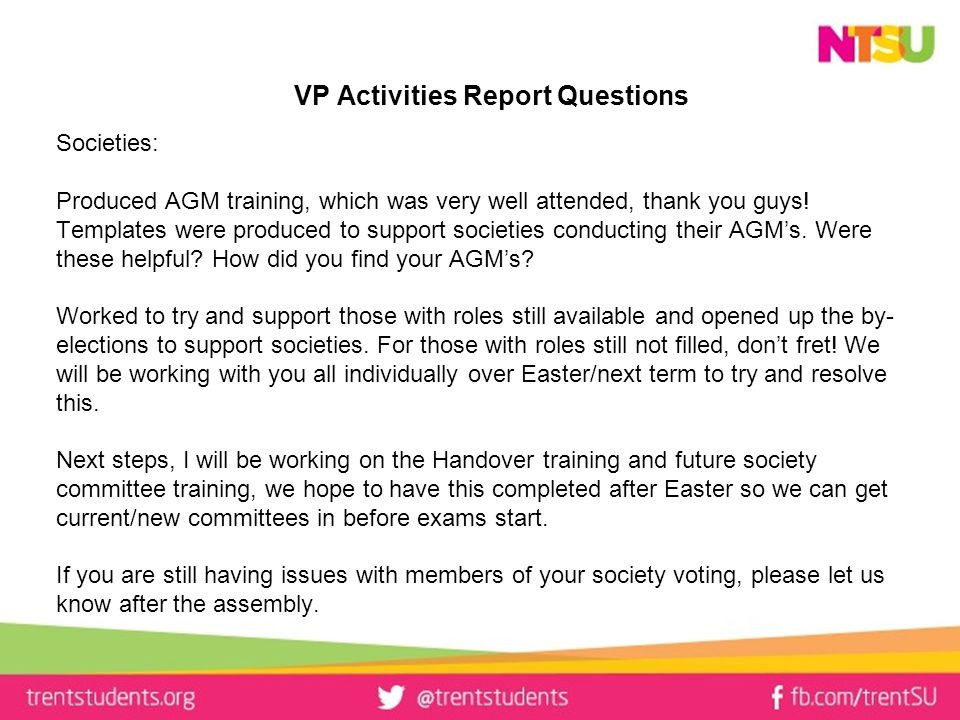 VP Activities Report Questions Societies: Produced AGM training, which was very well attended, thank you guys.
