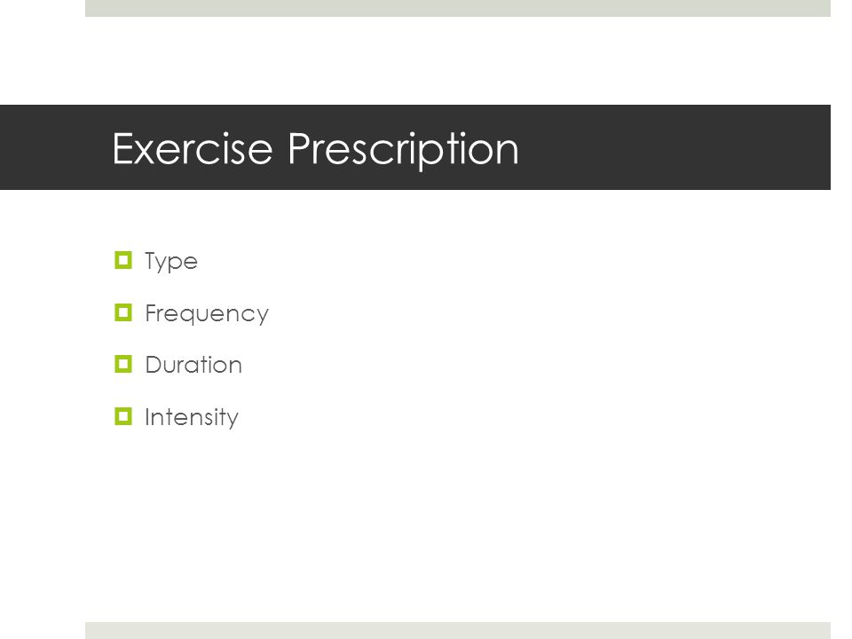 Exercise Prescription  Type  Frequency  Duration  Intensity