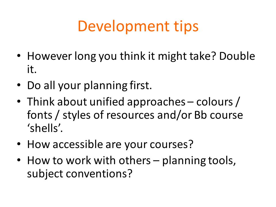 Development tips However long you think it might take.