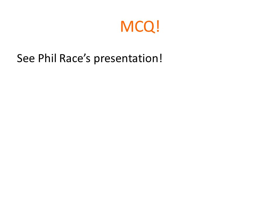 MCQ! See Phil Race's presentation!