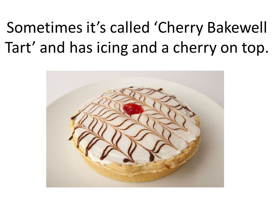 Sometimes it's called 'Cherry Bakewell Tart' and has icing and a cherry on top.