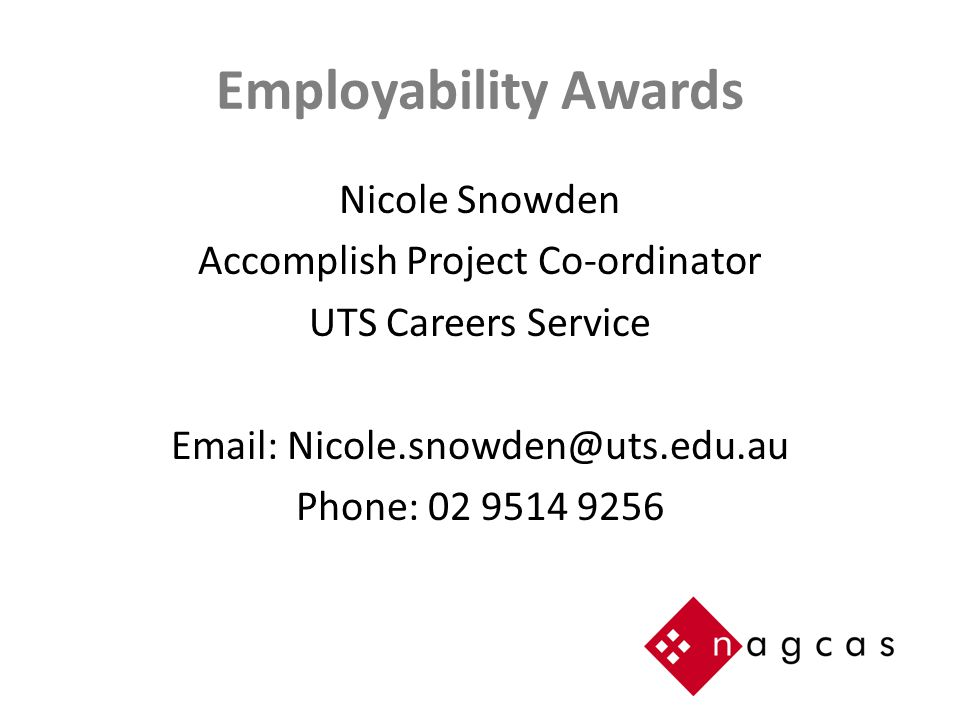 Employability Awards Nicole Snowden Accomplish Project Co-ordinator UTS Careers Service Email: Nicole.snowden@uts.edu.au Phone: 02 9514 9256
