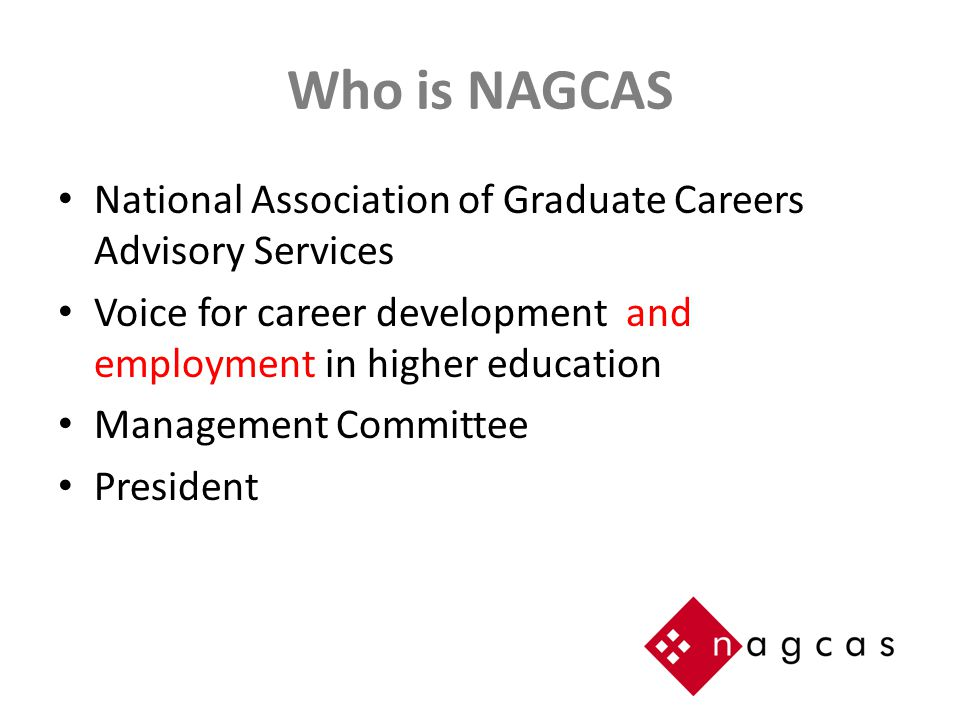 Who is NAGCAS National Association of Graduate Careers Advisory Services Voice for career development and employment in higher education Management Committee President