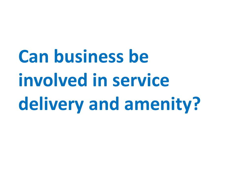 Can business be involved in service delivery and amenity?