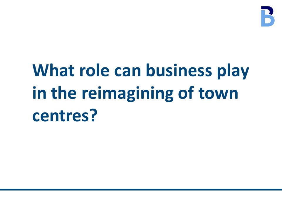 What role can business play in the reimagining of town centres?