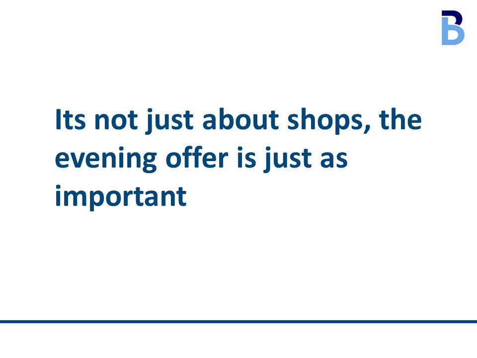 Its not just about shops, the evening offer is just as important