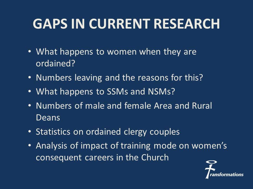 GAPS IN CURRENT RESEARCH What happens to women when they are ordained.