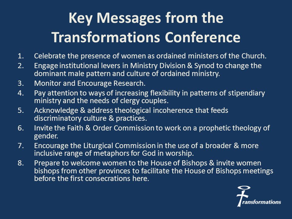Key Messages from the Transformations Conference 1.Celebrate the presence of women as ordained ministers of the Church.