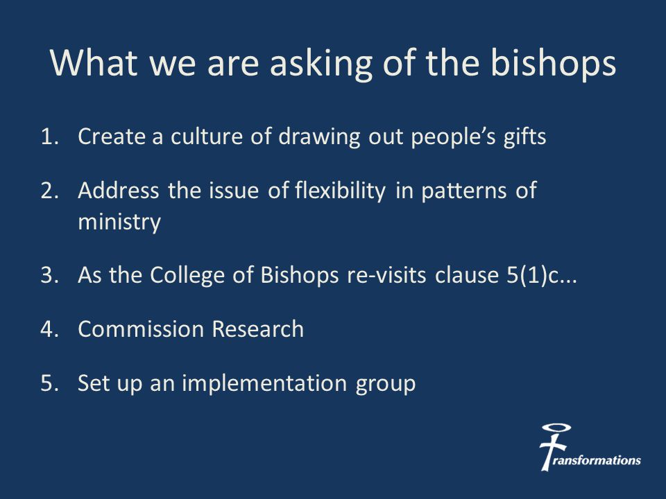 1.Create a culture of drawing out people's gifts 2.Address the issue of flexibility in patterns of ministry 3.As the College of Bishops re-visits clause 5(1)c...