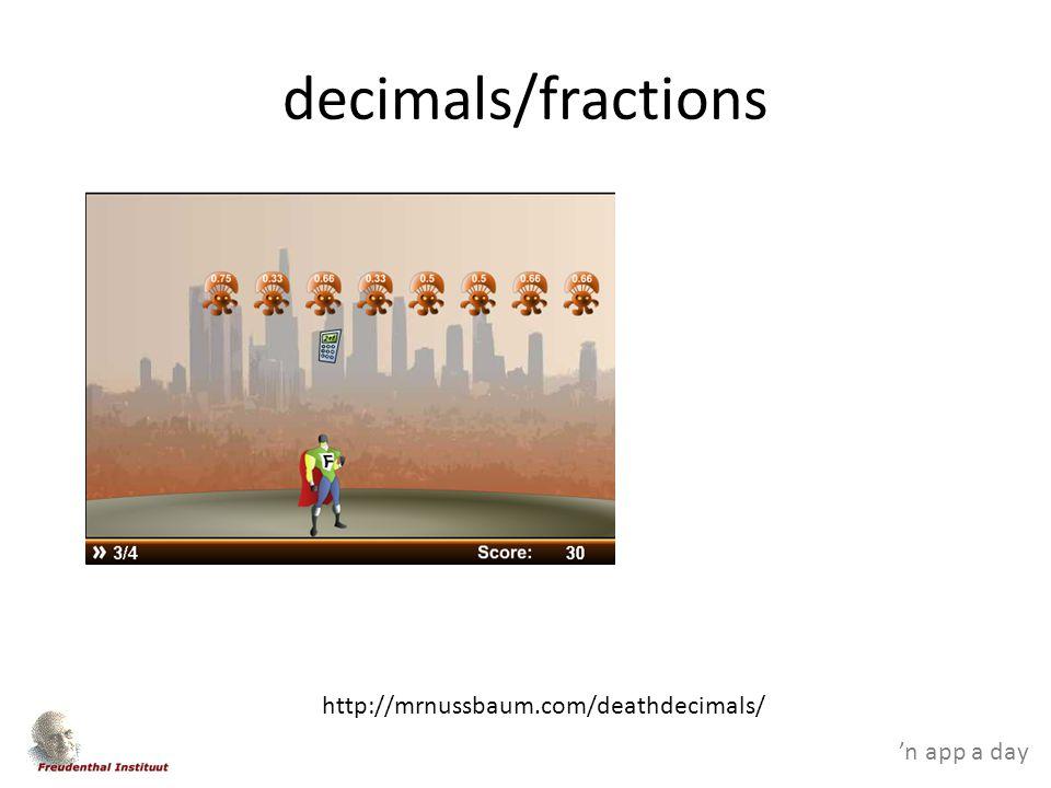 'n app a day decimals/fractions http://mrnussbaum.com/deathdecimals/