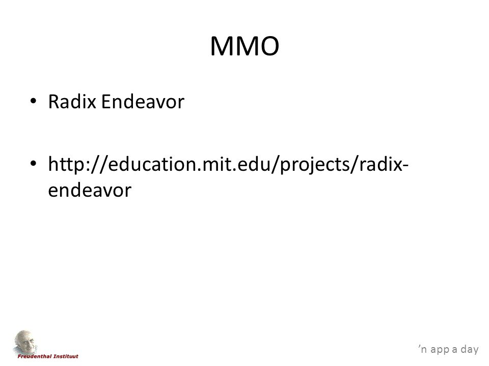 'n app a day MMO Radix Endeavor http://education.mit.edu/projects/radix- endeavor