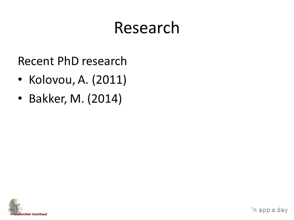 'n app a day Research Recent PhD research Kolovou, A. (2011) Bakker, M. (2014)