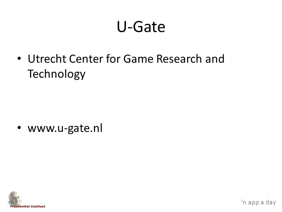 'n app a day U-Gate Utrecht Center for Game Research and Technology www.u-gate.nl
