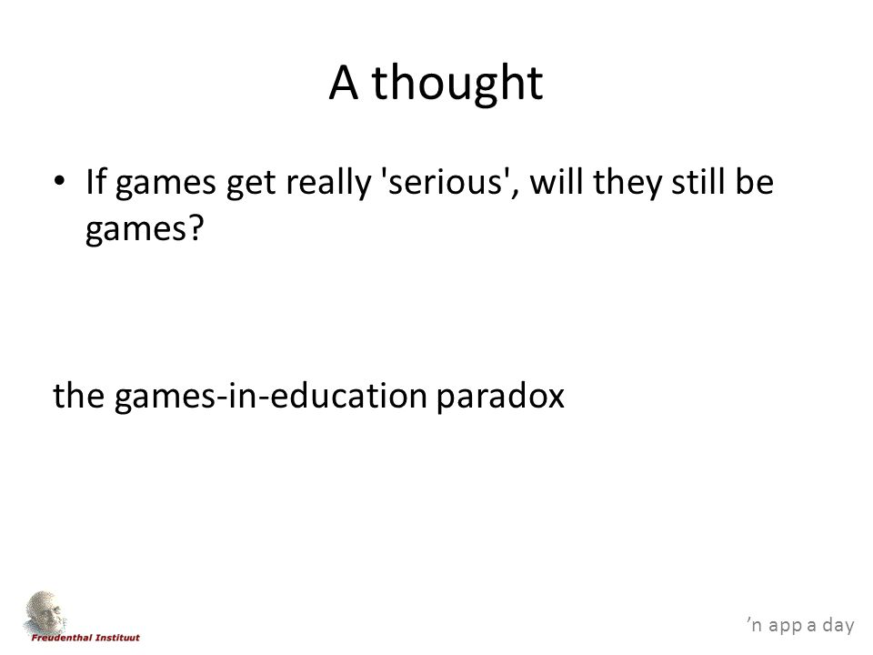 A thought If games get really serious , will they still be games the games-in-education paradox