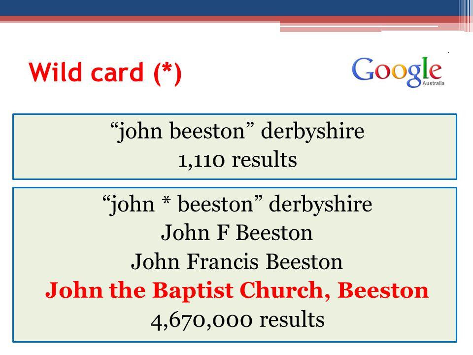 Wild card (*) john beeston derbyshire 1,110 results john * beeston derbyshire John F Beeston John Francis Beeston John the Baptist Church, Beeston 4,670,000 results