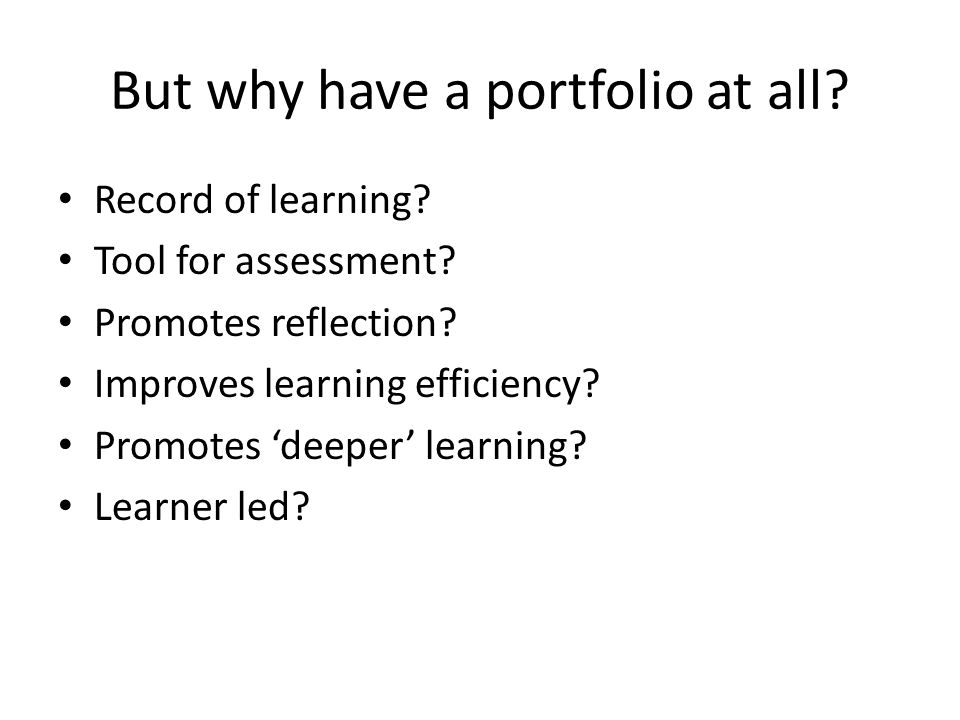 But why have a portfolio at all. Record of learning.