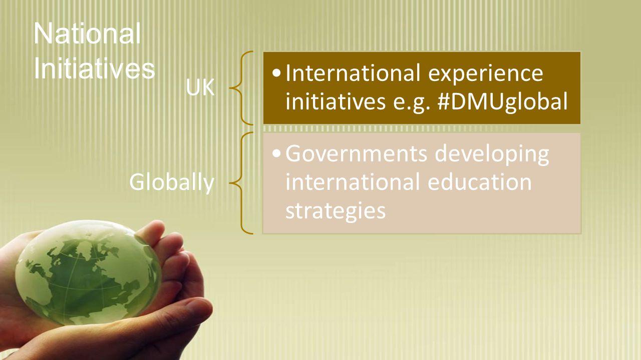 National Initiatives UK International experience initiatives e.g.