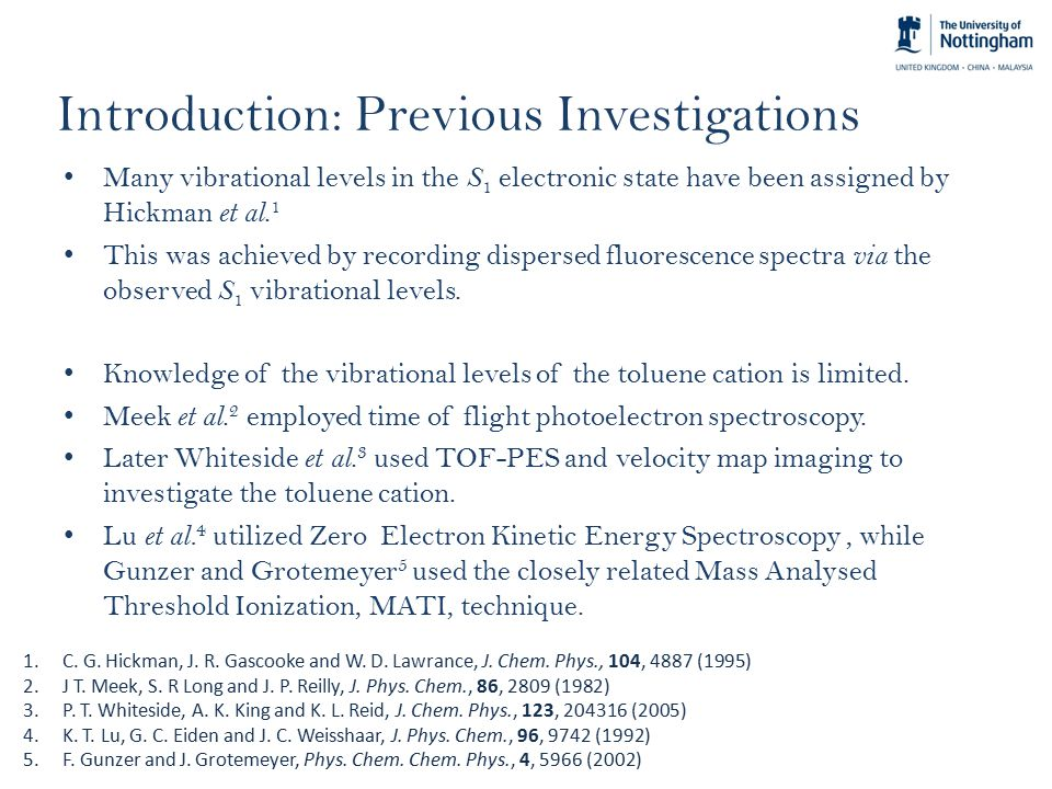 Introduction: Previous Investigations Many vibrational levels in the S 1 electronic state have been assigned by Hickman et al.