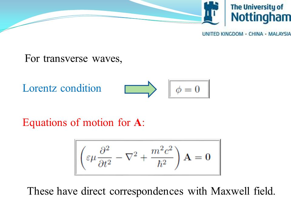 For transverse waves, Lorentz condition Equations of motion for A: These have direct correspondences with Maxwell field.