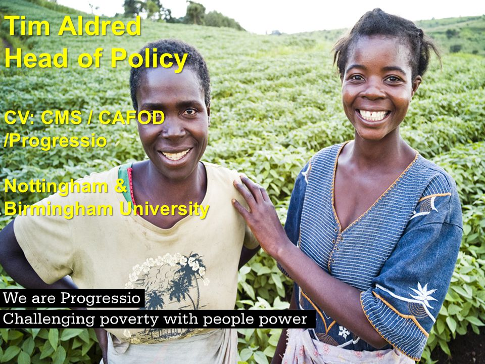 Tim Aldred Head of Policy CV: CMS / CAFOD /Progressio Nottingham & Birmingham University