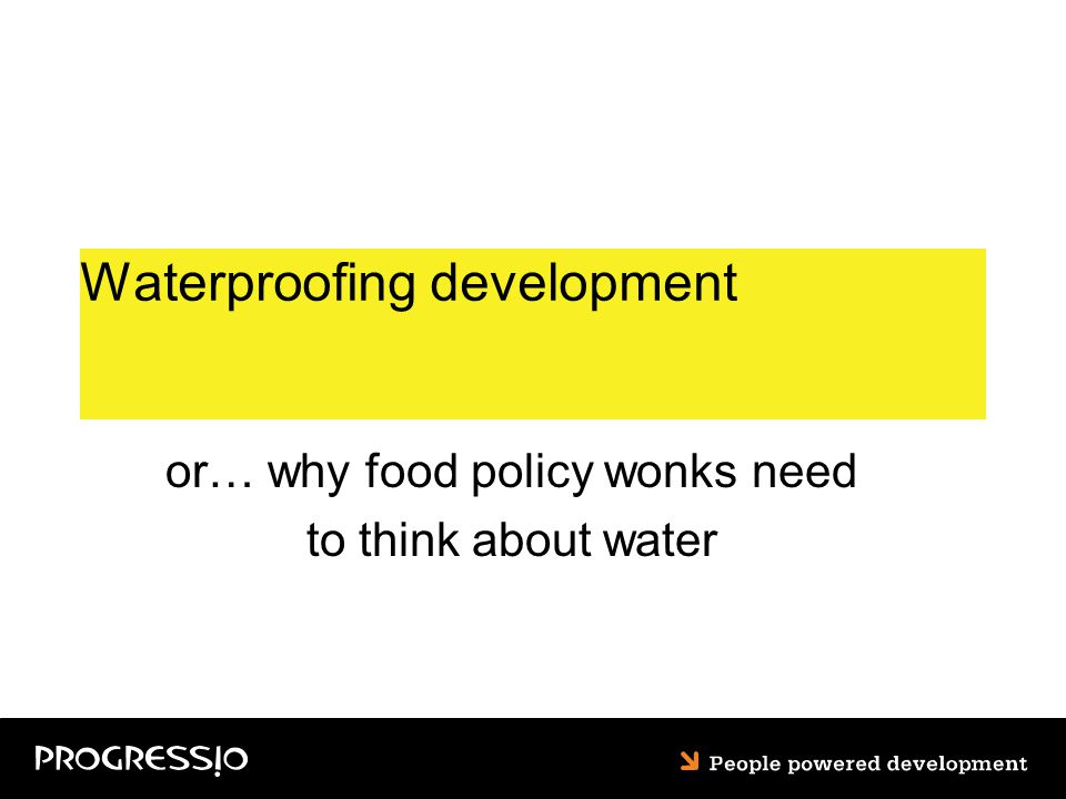 Waterproofing development or… why food policy wonks need to think about water