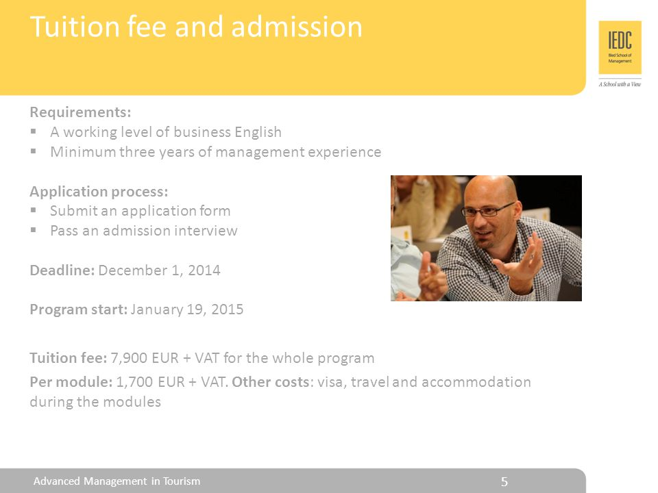 Tuition fee and admission Tuition fee: 7,900 EUR + VAT for the whole program Per module: 1,700 EUR + VAT.