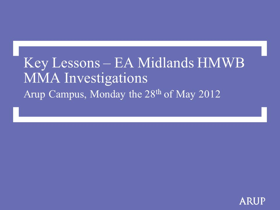 Key Lessons – EA Midlands HMWB MMA Investigations Arup Campus, Monday the 28 th of May 2012