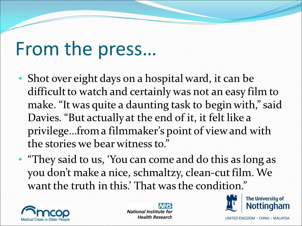 From the press… Shot over eight days on a hospital ward, it can be difficult to watch and certainly was not an easy film to make.