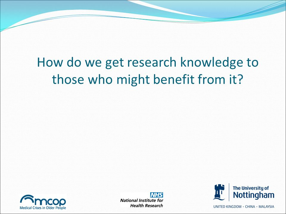How do we get research knowledge to those who might benefit from it?