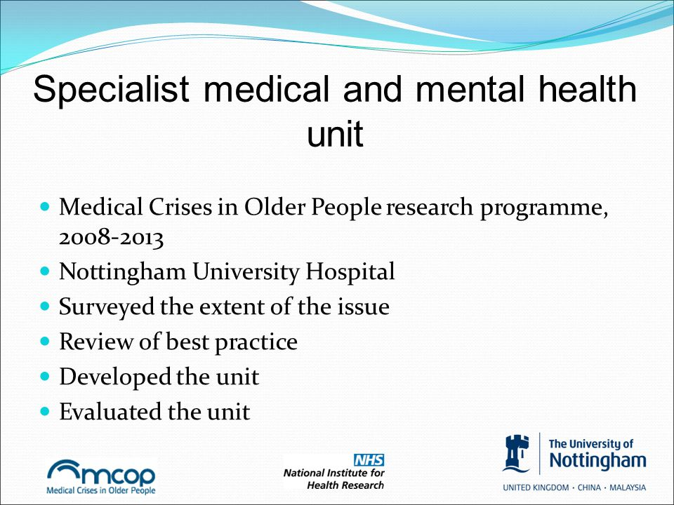 Specialist medical and mental health unit Medical Crises in Older People research programme, 2008-2013 Nottingham University Hospital Surveyed the ext