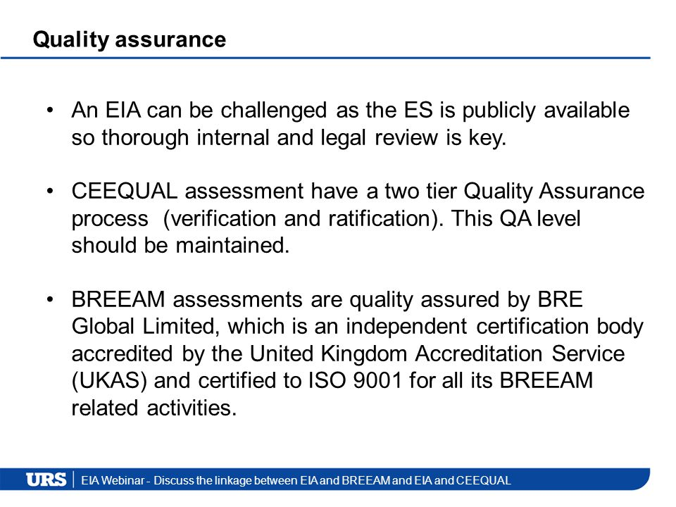EIA Webinar - Discuss the linkage between EIA and BREEAM and EIA and CEEQUAL Quality assurance An EIA can be challenged as the ES is publicly availabl
