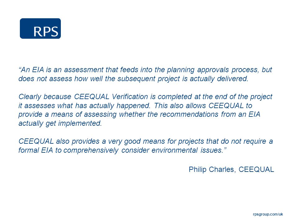 "rpsgroup.com/uk ""An EIA is an assessment that feeds into the planning approvals process, but does not assess how well the subsequent project is actual"