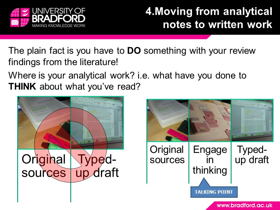 4.Moving from analytical notes to written work The plain fact is you have to DO something with your review findings from the literature.