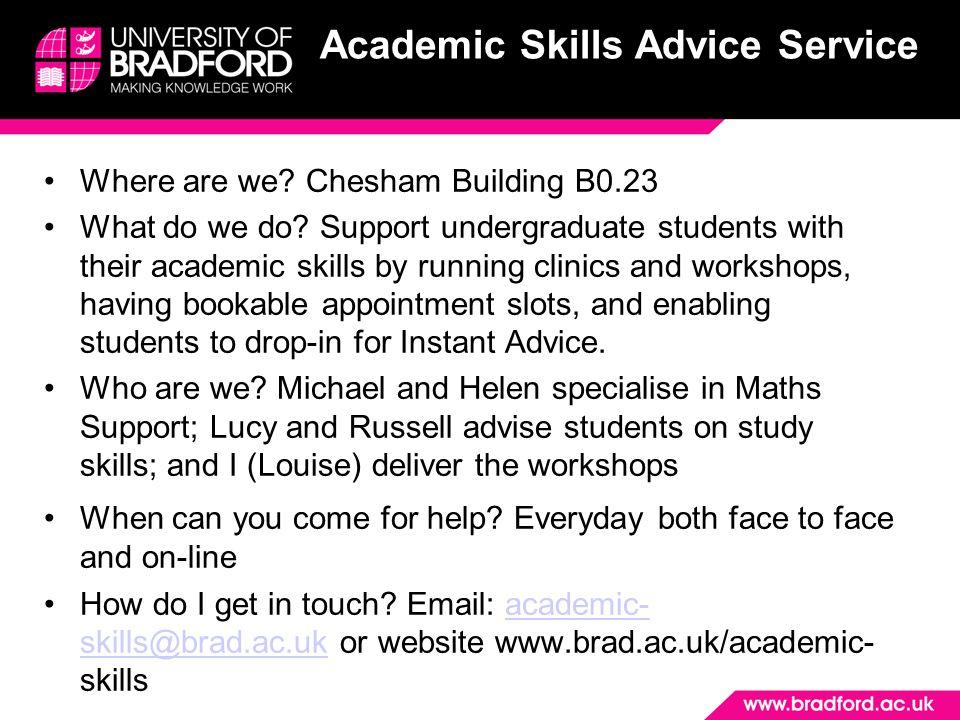 Academic Skills Advice Service Where are we. Chesham Building B0.23 What do we do.