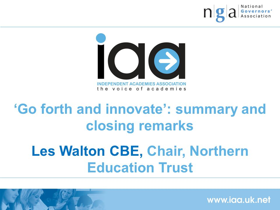 'Go forth and innovate': summary and closing remarks Les Walton CBE, Chair, Northern Education Trust